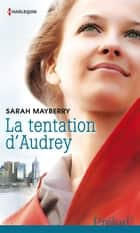 La tentation d'Audrey eBook by Sarah Mayberry