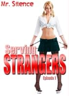 Serving Strangers - Episode 1 ebook by Mr. Silence