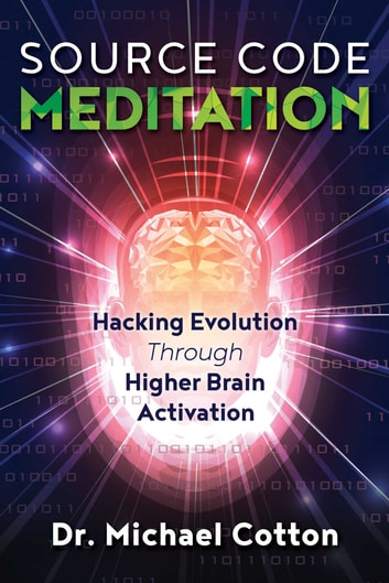 Source Code Meditation - Hacking Evolution through Higher Brain Activation ebook by Dr. Michael Cotton