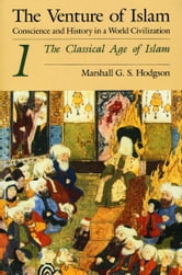 The Venture of Islam, Volume 1 - The Classical Age of Islam ebook by Marshall G. S. Hodgson