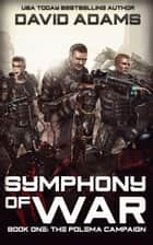 Symphony of War: The Polema Campaign - Symphony of War, #1 ebook by David Adams
