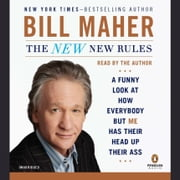 The New New Rules - A Funny Look at How Everybody but Me Has Their Head Up Their Ass audiobook by Bill Maher