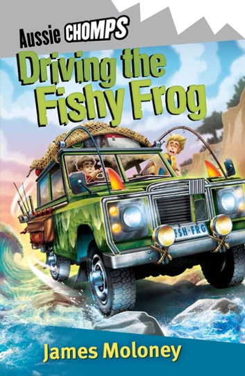 Driving the Fishy Frog: Aussie Chomp - Aussie Chomp ekitaplar by James Moloney