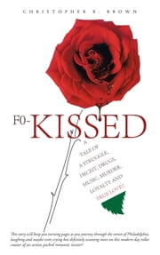 F0-KISSED - A tale of a struggle, deceit, drugs, music, murder, loyalty and true love!! ebook by Christopher R. Brown