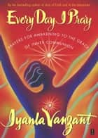 Every Day I Pray ebook by Iyanla Vanzant