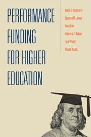 Performance Funding for Higher Education ebook by Kevin J. Dougherty, Sosanya M. Jones, Hana Lahr,...