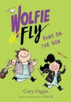 Wolfie and Fly: Band on the Run ebook by Cary Fagan, Zoe Si
