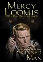 The Skinned Man - an Aether Vitalis Story ebook by Mercy Loomis