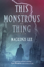 This Monstrous Thing ebook by Mackenzi Lee