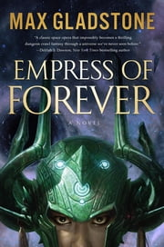 Empress of Forever - A Novel ebook by Max Gladstone