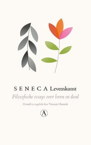 Levenskunst - Filosofische essays over leven en dood ebook by Seneca, Vincent Hunink