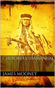 Cherokees Shamanism ebook by James Mooney