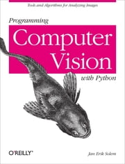 Programming Computer Vision with Python - Tools and algorithms for analyzing images ebook by Jan Erik Solem