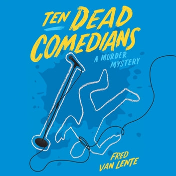 Ten Dead Comedians - A Murder Mystery audiobook by Fred Van Lente