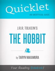 Quicklet on J.R.R. Tolkien's The Hobbit (CliffNotes-like Summary): Commentary and analysis of the book and its chapters ebook by Taryn  Nakamura