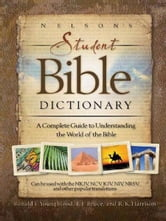 Nelson's Student Bible Dictionary - A Complete Guide to Understanding the World of the Bible ebook by Ronald F. Youngblood,F. F. Bruce,R. K. Harrison