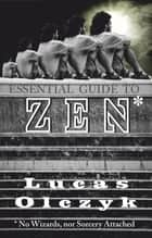 Essential Guide to Zen (No Wizards, nor Sorcery Attached) ebook by Lucas Olczyk