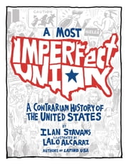 A Most Imperfect Union Apple/Kobo edition - A Contrarian History of the United States ebook by Ilan Stavans