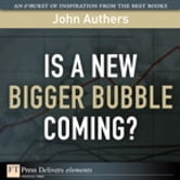 Is a New Bigger Bubble Coming? ebook by John Authers