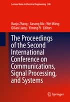 The Proceedings of the Second International Conference on Communications, Signal Processing, and Systems ebook by Baoju Zhang, Jiasong Mu, Wei Wang,...