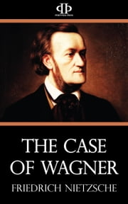The Case of Wagner ebook by Friedrich Nietzsche
