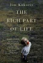 The Rich Part of Life - A Novel ebook by Jim Kokoris