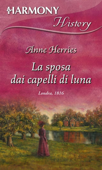 La sposa dai capelli di luna - Harmony History ebook by Anne Herries