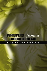 Whispers from a Troubled Heart ebook by Rique Johnson