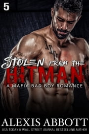 Stolen from the Hitman - A Mafia Bad Boy Romance ebook by Alexis Abbott