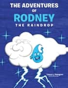 THE ADVENTURES OF RODNEY THE RAINDROP ebook by Lance L. Palmgren