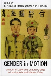 Gender in Motion - Divisions of Labor and Cultural Change in Late Imperial and Modern China ebook by