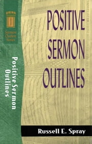 Positive Sermon Outlines (Sermon Outline Series) ebook by Russell E. Spray