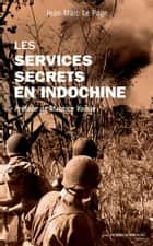 Les services secrets en Indochine ebook by Jean-Marc Le Page
