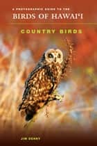 A Photographic Guide to the Birds of Hawaii: Country Birds ebook by Jim Denny