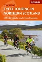 Cycle Touring in Northern Scotland - 528 mile circular route from Inverness ebook by Mike Wells