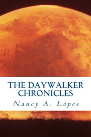 The Daywalker Chronicles ebook by Nancy A. Lopes