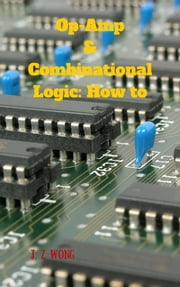 Op-Amps & Combinational Logic: How to ebook by J. Z Wong