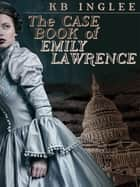 The Case Book of Emily Lawrence ebook by KB Inglee