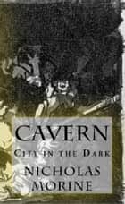 Cavern: City in the Dark ebook by Nicholas Morine