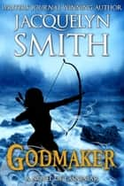 Godmaker: A Novel of Lasniniar - The World of Lasniniar, #6 ebook by Jacquelyn Smith
