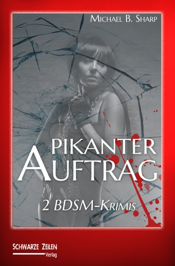 Pikanter Auftrag - 2 BDSM-Krimis mit Leslie Parker ebook by Michael B. Sharp
