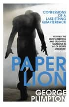 Paper Lion - Confessions of a last-string quarterback ebook by George Plimpton