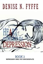 A Heart Staged in Depression ebook by Denise N. Fyffe