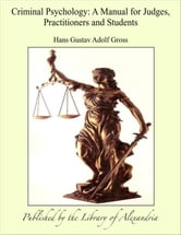 Criminal Psychology: A Manual for Judges, Practitioners and Students ebook by Hans Gustav Adolf Gross