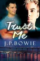Trust Me ebook by J.P. Bowie