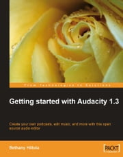 Getting started with Audacity 1.3 ebook by Bethany Hiitola