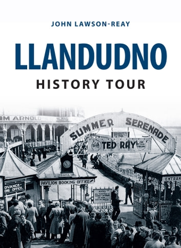 Llandudno History Tour ebook by John Lawson-Reay