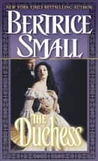 The Duchess - A Novel ebook by Bertrice Small