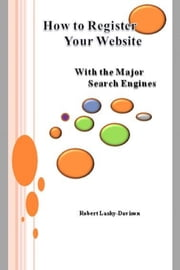 How To Register Your Website With The Major Search Engines ebook by Robbie Davo