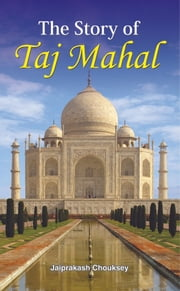 The Story Of Taj Mahal ebook by Jayprakash Chowksey